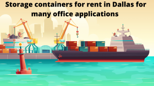 Storage containers for rent in Dallas for many office applications