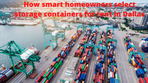 How smart homeowners select storage containers for rent in Dallas